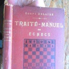 Libros antiguos: TRAITÉ-MANUEL DES ÉCHECS HENRI DELAIRE 1911 THÉORIE ET PRATIQUE 500 DIAGRAMMES. Lote 130157023