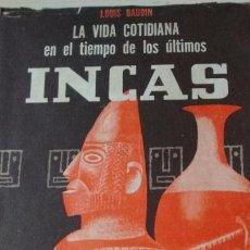 Libros antiguos: LA VIDA COTIDIANA EN EL TIEMPO DE LOS ÚLTIMOS INCAS. Lote 130156279