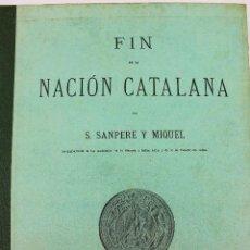 Alte Bücher - L-4981. FIN DE LA NACIÓN CATALANA.- POR S. SANPERE Y MIQUEL. TIPOGRAFIA L'AVENÇ. BARCELONA. AÑO 1905 - 130176527