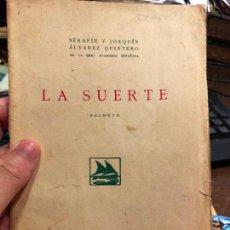 Libros antiguos: LA SUERTE SAINETE - SERAFIN Y JOAQUIN ALVAREZ QUINTERO DE LA REAL ACADEMIA ESPAÑOLA - MADRID 1924. Lote 130206671