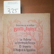 Libros antiguos: JUAN DE DIOS PEZA, EPOPEYAS DE MI PATRIA. BENITO JUÁREZ. LA INTERVENCIÓN FRANCESA, ETC. MÉXICO.. Lote 130417478