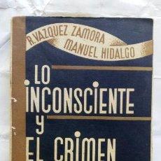 Libros antiguos: LO INCONSCIENTE Y EL CRIMEN. R. VÁZQUEZ ZAMORA Y MANUEL HIDALGO.. Lote 130442064