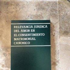 Libros antiguos: RELEVANCIA JURIDICA DEL AMOR EN EL CONSENTIMIENTO MATRIMONIAL CANONICO. MANUEL LOPEZ ARANDA. Lote 130589570