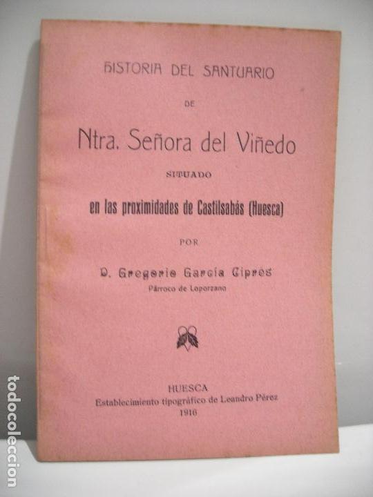 HISTORIA DEL SANTUARIO DE NTRA. SEÑORA DEL VIÑEDO SITUADO EN LAS PROXIMIDADES DE CASTILSABÁS (HUESCA (Libros Antiguos, Raros y Curiosos - Historia - Otros)