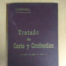 Libros antiguos: TRATADO DE CORTE Y CONFECCION. - CARBONELL , EDICIÓN 1923. Lote 130725629