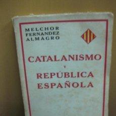 Libros antiguos: MELCHOR FERNANDEZ ALMAGRO. CATALANISMO Y REPUBLICA ESPAÑOLA. ESPASA CALPE 1932.. Lote 130773188