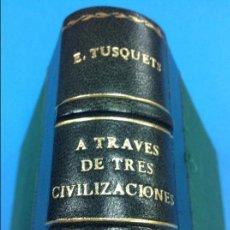 Libros antiguos: A TRAVÉS DE TRES CIVILIZACIONES - E. TUSQUETS TRESSERRA - 1922 - MEDIA PIEL. Lote 130795576