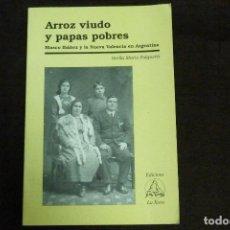 Libros antiguos: LIBRO - ARROZ VIUDO Y PAPAS POBRES. BLASCO IBÁÑEZ Y LA NUEVA VALENCIA EN ARGENTINA / STELLA MARIS. Lote 131087700