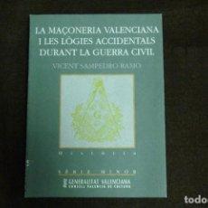 Libros antiguos: LIBRO -LA MASONERIA VALENCIANA I LES LÒGIES ACCIDENTALS DURAT LA GUERRA CIVIL / VICENT SAMPEDRO RAMO. Lote 131088180