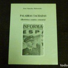 Libros antiguos: LIBRO - PALABRAS TACHADAS (RETÓRICA CONTRA CENSURA) / JOSÉ SÁNCHEZ REBOREDO. Lote 131089112