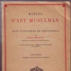 Libros antiguos: MIGEON, GASTON: MANUEL D'ART MUSULMAN. 1927. 2 VOLS. . Lote 131090836