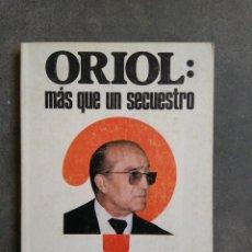 Libros antiguos: ORIOL: MAS QUE UN SECUESTRO. ALBERTO RINCON. Lote 131092084