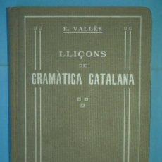 Libros antiguos: LLIÇONS DE GRAMATICA CATALANA - E. VALLES - EDICIO BAIXARIAS, 1915.(TAPA DURA, MOLT BON ESTAT). Lote 131160204