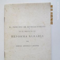 Livros antigos: EL PRINCIPIO DE RETROACTIVIDAD EN EL PROYECTO DE REFORMA AGRARIA POR DIEGO ANGULO LAGUNA. 1931. Lote 131170488
