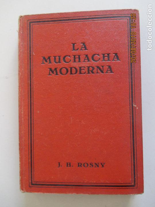 LA MUCHACHA MODERNA. J. H. ROSNY. VERSIÓN CASTELLANA DE AUGUSTO RIERA. 1929 (Libros Antiguos, Raros y Curiosos - Literatura - Otros)
