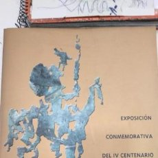 Libros antiguos: DON QUIJOTE EXPOSICION CONMEMORATIVA DEL LV CENTENARIO DE LA PUBLICACION DEL QUIJOTE EDICION 2005 TO. Lote 131436618
