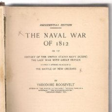 Libros antiguos: ROOSEVELT,THEODORE ,THE NAVAL WAR OF 1812 , HISTORY OF THE UNITED STATES NAVY DURING ... .... Lote 131512222