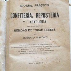 Libros antiguos: MANUAL PRÁCTICO DE CONFITERÍA, REPOSTERÍA Y PASTELERÍA - ROBERTO VISCONTI - BARCELONA 1927. Lote 131523013
