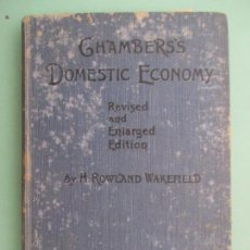 Libros antiguos: CHABERS´S DOMESTIC ECONOMY. H. ROWLAND WAKEFIELD. PART I. FOOD: ITS COMPOSITION AND NUTRITIVE VALUE. Lote 131612090