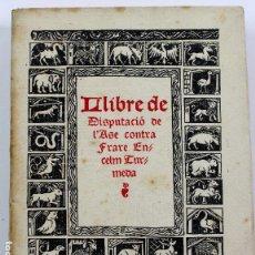 Libros antiguos: L-1700. LLIBRE DE DISPUTACIÓ DE L'ASE CONTRA FRARE ENCELM TURMEDA. LLUIS DEZTANY. ANY 1922. PERFECTE. Lote 131755898