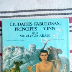 Livres anciens: CIUDADES FABULOSAS, PRINCIPES YINN DE LA MITOLOGIA ARABE; TEXTOS DE JAIRAT AL-SALEH. Lote 132038442