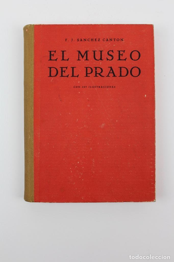 L-2308 EL MUSEO DEL PRADO.POR F.J. SANCHEZ CANTON.307 ILUSTRACIONES.ED PENINSULAR .AÑO 1951. (Libros Antiguos, Raros y Curiosos - Bellas artes, ocio y coleccionismo - Otros)