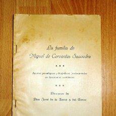 Libros antiguos: LA TORRE Y DEL CERRO, JOSÉ DE. LA FAMILIA DE MIGUEL DE CERVANTES SAAVEDRA : APUNTES GENEALÓGICOS .... Lote 132072906