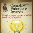 Libros antiguos: CÓMO HACER BATERIAS E IMANES. MODELOS, JUEGOS Y EXPERIMENTOS. PLESA 1975.. Lote 132121130