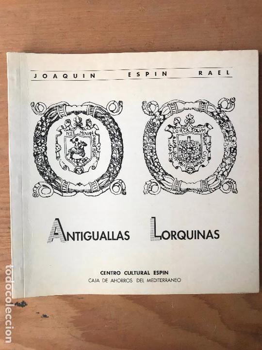 ANTIGUALLAS LORQUINAS.(AUTOR: JOAQUÍN ESPIN RAEL) (Libros Antiguos, Raros y Curiosos - Historia - Otros)
