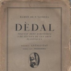 Libros antiguos: RAMON DE P. VAYREDA : DÈDAL - VOL I ANTIGUITAT. PREHISTÒRIA (POLIGLOTA, 1936). Lote 132219450