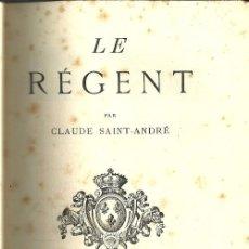 Libros antiguos: LE RÉGENT - CLAUDE SAINT-ANDRÉ - ÉDITIONS J. TALLANDIER. 1ª EDICIÓN. 1928 (FRANCÉS). Lote 134834130