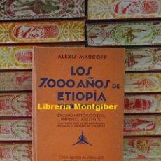 Libros antiguos: LOS 7000 AÑOS DE ETIOPIA . ENSAYO HISTÓRICO DEL IMPERIO ABISINIO. AUTOR : MARCOFF, ALEXIS . Lote 132531442