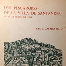 Libri antichi: LOS PESCADORES DE LA VILLA DE SANTANDER ENTRE LOS SIGLOS XVI Y XVII. JOSE L CASADO SOTO . Lote 132539250