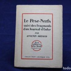 Libros antiguos: ANTONIN ARTAUD. LE PÈSE-NERFS SUIVI DES FRAGMENTS D´UN JOURNAL D´ENFER. 1927. Lote 132539826