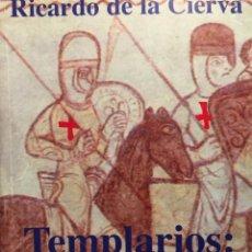Libros antiguos: RICARDO DE LA CIERVA. TEMPLARIOS: LA HISTORIA OCULTA. EDITORIAL FENIX SERIE MAXIMA. Lote 132565478
