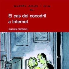 Libros antiguos: QUATRE AMICS I MIG EN... EL CAS DEL COCODRIL A INTERNET --REF-5ELLCAR. Lote 132799470