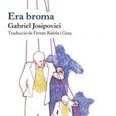 Libros antiguos: ERA BROMA -EDICIÓN EN CATALÁN -- GABRIEL JOSIPOVICI ---REF-5ELLCAR. Lote 132799898