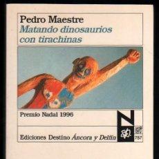 Libros antiguos: MATANDO DINOSAURIOS CON TIRACHINAS - PEDRO MAESTRE --REF-5ELLCAR. Lote 132801662