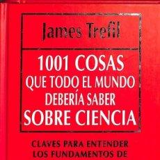 Libros antiguos: 1001 COSAS QUE TODO EL MUNDO DEBERIA SABER SOBRE CIENCIA - JAMES TREFIL --REF-5ELLCAR. Lote 132801818