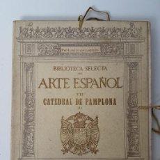 Libros antiguos: ARTE ESPAÑOL VII - CATEDRAL DE PAMPLONA ( LAMINAS ) VOL I. Lote 159068817