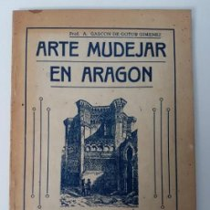 Libros antiguos: ARTE MUDEJAR EN ARAGÓN ( PROF. GASCON DE GOTOR ) 1939 ( ILUSTRADO ). Lote 133087198