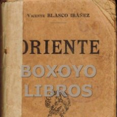 Libros antiguos: BLASCO IBAÑEZ, VICENTE. ORIENTE. Lote 132443967