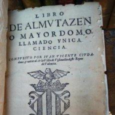 Libros antiguos: IMPORTANTE Y ÚNICA OBRA - LIBRO DE ALMUTACEN O MAYORDOMO - LLAMADA UNICA CIENCIA - VALENCIA - 1640 -. Lote 133234986