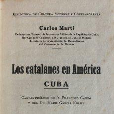 Libros antiguos: LOS CATALANES EN AMÉRICA. CUBA. - MARTÍ, CARLOS. - BARCELONA, S.A. (C. 1919).. Lote 123214270