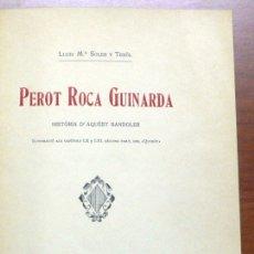 Libros antiguos: PEROT ROCA GUINARDA. HISTÒRIA D'AQUÈST BANDOLER. ILUSTRACIÓ ALS CAPÍTOLS LX I LXI, SEGONA PART.... Lote 123249606