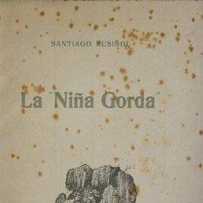 Libros antiguos: LA NIÑA GORDA. - RUSIÑOL, SANTIAGO. - BARCELONA, 1917.. Lote 123241998