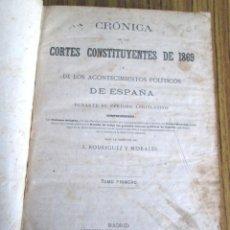 Libros antiguos: CRÓNICAS DE LAS CORTES CONSTITUYENTES DE 1869 - DE LOS ACONTECIMIENTOS POLÍTICOS DE ESPAÑA 1º TOMO . Lote 133687870