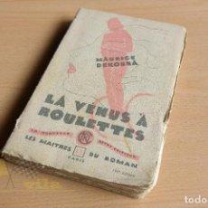 Libros antiguos: LA VÉNUS À ROULETTES - MAURICE DEKOBRA - PARIS. Lote 133793518