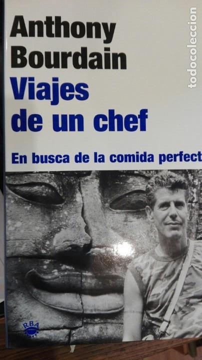 VIAJES DE UN CHEF. EN BUSCA DE LA COMIDA PERFECTA.ANTHONY BOURDAIN.RBA (Libros Antiguos, Raros y Curiosos - Cocina y Gastronomía)