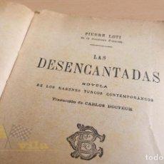 Libros antiguos: LAS DESENCANTADAS - PIERRE LOTI - 1924. Lote 133812586
